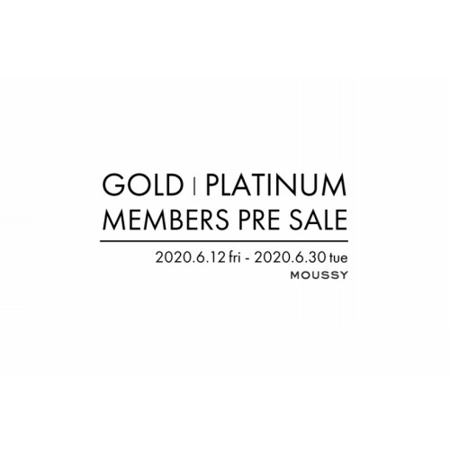 6/12(fri)~ MOUSSY GOLD | PLATINUM MEMBERS PRE SALE